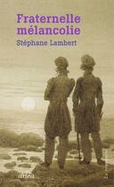 Couverture du livre « Fraternelle mélancolie » de Stephane Lambert aux éditions Arlea