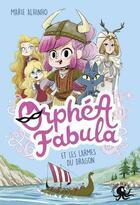 Couverture du livre « Orphéa Fabula et les larmes du dragon » de Alhinho Marie aux éditions Poulpe Fictions