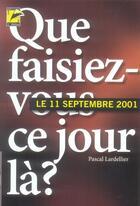 Couverture du livre « Que faisiez-vous ce jour-là ? 11 septembre 2001 » de Lardellier Pascal aux éditions L'hebe
