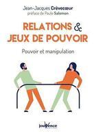 Couverture du livre « Relations & jeux de pouvoir ; pouvoir et manipulation » de Jean-Jacques Crevecoeur aux éditions Jouvence