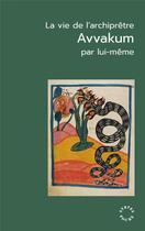 Couverture du livre « La vie de l'archiprêtre Avvakum par lui-même » de Avvakum aux éditions Syrtes