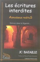 Couverture du livre « Les écritures interdites t.1 ; asmodaeus reditus » de J-C Bataille aux éditions Calame