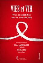 Couverture du livre « Vies et VIH, vivre au quotidien avec le virus du Sida » de Alain Lafeuillade et Nicole Fau aux éditions Sydney Laurent