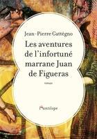 Couverture du livre « Les aventures de l'infortuné marrane Juan de Figueras » de Jean-Pierre Gattegno aux éditions L'antilope