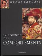 Couverture du livre « La Legende Des Comportements » de Henri Laborit aux éditions Flammarion