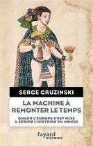 Couverture du livre « La machine à remonter le temps » de Serge Gruzinski aux éditions Fayard