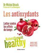 Couverture du livre « Les anti-oxydants ; naturellement healthy » de Michel Brack aux éditions Albin Michel