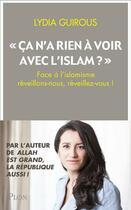 Couverture du livre « « ça n'a rien a voir avec l'islam ? » ; face à l'islamisme réveillons-nous, réveillez-vous ! » de Lydia Guirous aux éditions Plon