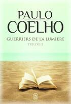 Couverture du livre « Guerriers de la lumière ; trilogie » de Paulo Coelho aux éditions J'ai Lu