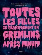 Couverture du livre « Toutes les filles se transforment en gremlins après minuit » de Sarah Constantin et Luz et Anais Delcroix aux éditions Delcourt