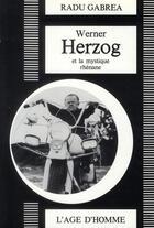 Couverture du livre « Werner Herzog et mystique rhénane » de Radu Gabrea aux éditions L'age D'homme