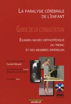Couverture du livre « La paralysie cérébrale de l'enfant ; guide de la consultation ; examen neuro-orthopédique du tronc et des membres inférieurs » de Berard aux éditions Sauramps Medical