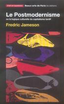 Couverture du livre « Le postmodernisme ou la logique culturelle du capitalisme tardif » de Fredric Jameson aux éditions Ensba