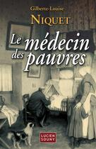 Couverture du livre « Le médecin des pauvres » de Niquet/Gilberte-Loui aux éditions Lucien Souny