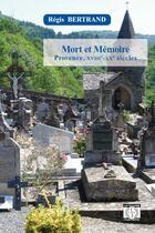 Couverture du livre « Mort et mémoire ; Provence, XVIIIe-XXe siècles » de Regis Bertrand aux éditions La Thune