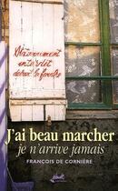 Couverture du livre « J'ai beau marcher, je n'arrive jamais » de Francois De Corniere aux éditions Isoete