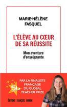 Couverture du livre « L'élève au coeur de sa réussite ; mon aventure d'enseignante » de Marie-Helene Fasquel-Erhart aux éditions Francois Bourin