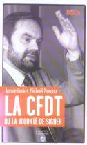 Couverture du livre « La cfdt ou la volonte de signer. » de Aurore Gorius aux éditions Hachette Litteratures