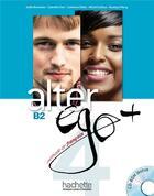 Couverture du livre « ALTER EGO + ; FLE ; B2 ; livre de l'élève » de Collectif aux éditions Hachette Fle