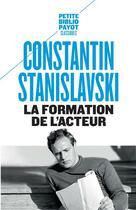 Couverture du livre « La formation de l'acteur » de Constantin Stanislavski aux éditions Payot