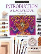 Couverture du livre « Introduction A L'Acrylique » de Ray Smith aux éditions Dessain Et Tolra