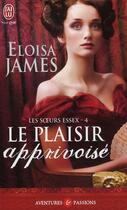 Couverture du livre « Les soeurs Essex t.4 ; le plaisir apprivoisé » de Eloisa James aux éditions J'ai Lu