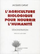Couverture du livre « L'agriculture biologique pour nourrir l'humanité » de Jacques Caplat aux éditions Actes Sud