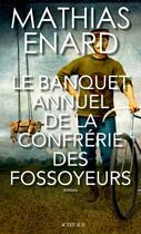 Couverture du livre « Le banquet annuel de la confrérie des fossoyeurs » de Mathias Enard aux éditions Actes Sud