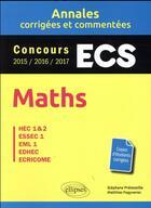 Couverture du livre « Mathématiques ; ECS ; annales corrigées et commentées ; concours 2015/2016/2017 » de Matthias Fegyveres et Stephane Preteseille aux éditions Ellipses Marketing