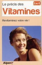 Couverture du livre « Le précis des vitamines ; sachez enfin les utiliser et revitaminez votre vie ! » de Michel Roussel aux éditions Alpen