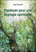 Couverture du livre « Plaidoyer pour une écologie spirituelle » de Serge Toussaint aux éditions Diffusion Rosicrucienne