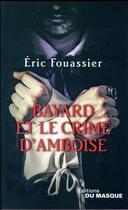 Couverture du livre « Bayard et le crime d'Amboise » de Eric Fouassier aux éditions Editions Du Masque