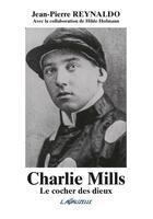Couverture du livre « Charlie Mills ; le cocher des dieux » de Jean-Pierre Reynaldo aux éditions Lavauzelle