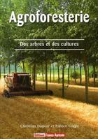 Couverture du livre « L'agroforesterie » de F Liagre et C Dupraz aux éditions France Agricole