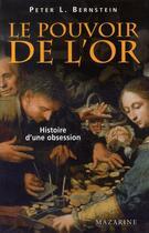 Couverture du livre « Le pouvoir de l'or ; histoire d'une obsession » de Peter L. Bernstein aux éditions Mazarine