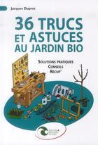 Couverture du livre « 36 trucs et astuces au jardin bio ; solutions pratiques, conseils, récup » de Jacques Dupret aux éditions Nature Et Progres