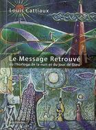 Couverture du livre « Le message retrouvé » de Louis Cattiaux aux éditions Beya