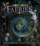 Couverture du livre « How to see faeries » de John Matthews et Brian Froud aux éditions Abrams