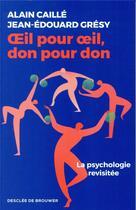 Couverture du livre « Oeil pour oeil, don pour don ; la psychologie revisitée » de Jean-Edouard Gresy et Alain Caille aux éditions Desclee De Brouwer