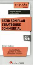 Couverture du livre « Bâtir son plan stratégique commercial (édition 2017/2018) » de Bernard Cardona aux éditions Gualino