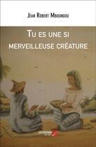 Couverture du livre « Tu es une si merveilleuse créature » de Jean Robert Mboungou aux éditions Editions Du Net