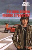 Couverture du livre « J'ai mon propre monde à regarder » de Arnaud Rodamel aux éditions Tertium