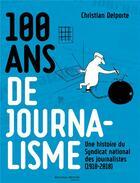 Couverture du livre « 100 ans de journalisme ; une histoire du SNJ (1918-2018) » de Christian Delporte aux éditions Nouveau Monde