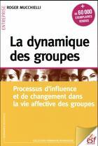 Couverture du livre « La dynamique des groupes ; processus d'influence et de changement dans la vie affective des groupes » de Roger Mucchielli aux éditions Esf