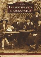 Couverture du livre « Les restaurants strasbourgeois » de Philippe Wendling aux éditions Editions Sutton