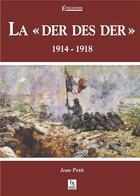 Couverture du livre « La der des der 1914-1918 » de Jean Petit aux éditions Editions Sutton