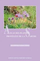 Couverture du livre « Atlas des plantes protégées de la Sarthe » de Jacques Moret et Gerard Hunault aux éditions Psm