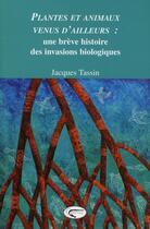 Couverture du livre « Plantes et animaux venus d'ailleurs : une brève histoire des invasions biologiques » de Jacques Tassin aux éditions Orphie