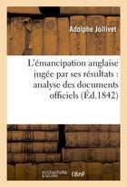 Couverture du livre « L'emancipation anglaise jugee par ses resultats : analyse des documents officiels imprimes » de Jollivet Adolphe aux éditions Hachette Bnf
