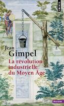 Couverture du livre « La révolution industrielle du moyen-âge » de Jean Gimpel aux éditions Points